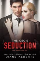 The CEO's Seduction ebook by Diane Alberts