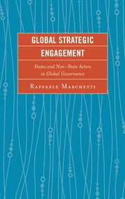 Global Strategic Engagement - States and Non-State Actors in Global Governance ebook by Raffaele Marchetti