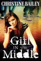 Girl in the Middle ebook by Christine H. Bailey