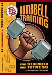 Dumbbell Training For Strength and Fitness ebook by Matt Brzycki,Fred Fornicola