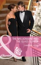 The Millionaire And The Glass Slipper (Mills & Boon Cherish) (The Hunt for Cinderella, Book 2) ebook by Christine Flynn