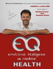 """EQ HEALTH"" Emotional Intelligence as Medicine ebook by Marcus Freudenmann"
