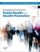 Developing Practice for Public Health and Health Promotion ebook by Jennie Naidoo, Jane Wills