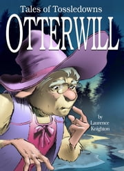 Otterwill Book 3: Tales of Tossledowns ebook by Laurence Knighton