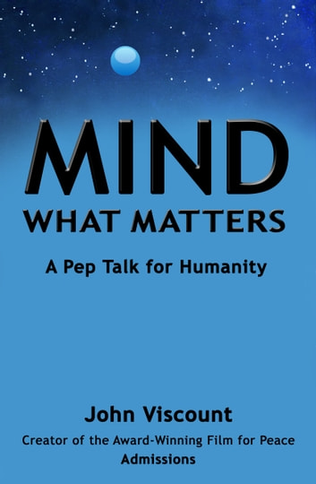 Mind what matters a pep talk for humanity ebook by john viscount a pep talk for humanity ebook by john viscount fandeluxe PDF