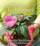Planting Techniques ebook by Jennifer Stackhouse,Debbie McDonald