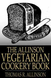 The Allinson Vegetarian Cookery Book ebook by Thomas R. Allinson