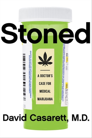 Stoned - A Doctor's Case for Medical Marijuana ebook by David Casarett, M.D.