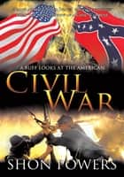 A Buff Looks at the American Civil War ebook by Shon Powers