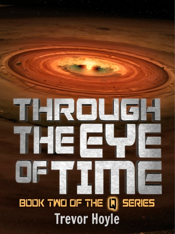 Through the Eye of Time - Book Two of the Q Series ebook by Trevor Hoyle
