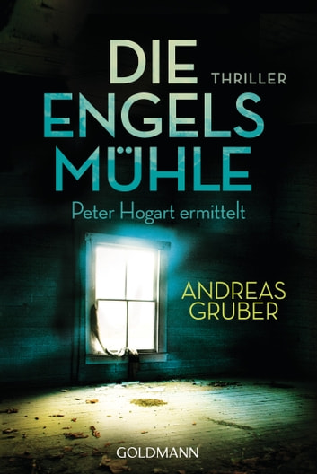 Die Engelsmühle - Peter Hogart ermittelt 2 - Thriller ebook by Andreas Gruber