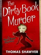 The Dirty Book Murder ebook by Thomas Shawver