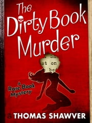 The Dirty Book Murder - A Rare Book Mystery ebook by Thomas Shawver
