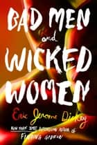 Bad Men and Wicked Women ebook by Eric Jerome Dickey