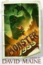 Monster, 1959 - A Novel ebook by David Maine