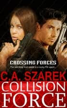 Collision Force: Crossing Forces Book 1 ebook by C.A. Szarek
