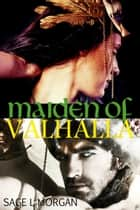 Maiden of Valhalla - Norse Viking Erotica, #1 ebook by Sage L. Morgan