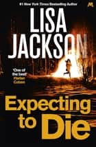 Expecting to Die - Mystery, suspense and crime in this gripping thriller ebook by Lisa Jackson