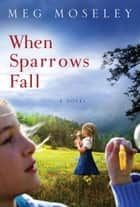 When Sparrows Fall ebook by Meg Moseley