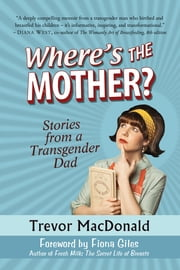 Where's the Mother? Stories from a Transgender Dad ebook by Trevor MacDonald