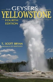 The Geysers of Yellowstone, Fourth Edition ebook by T. Scott Bryan