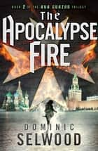 The Apocalypse Fire ebook by Dominic Selwood