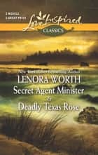 Secret Agent Minister and Deadly Texas Rose - Secret Agent Minister\Deadly Texas Rose ebook by Lenora Worth