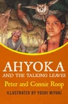 Ahyoka and the Talking Leaves ebook by Peter Roop, Connie Roop, Yoshi Miyake