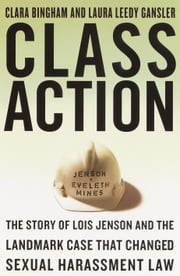 Class Action - The Landmark Case that Changed Sexual Harrassment ebook by Laura Leedy Gansler,Clara Bingham