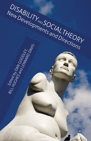 Disability and Social Theory - New Developments and Directions ebook by Dan Goodley,Dr Bill Hughes,Professor Lennard Davis