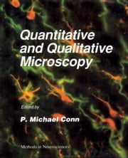 Methods in Neurosciences: Quantitative and Qualitative Microscopy ebook by Conn, P. Michael