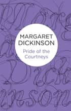 Pride of the Courtneys ebook by Margaret Dickinson
