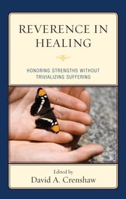 Reverence in the Healing Process - Honoring Strengths without Trivializing Suffering ebook by Megan Barbera, Greg Barker, Robert Brooks,...