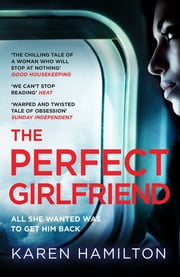 The Perfect Girlfriend - The gripping and twisted Sunday Times Top Ten Bestseller that everyone's talking about! ebook by Karen Hamilton