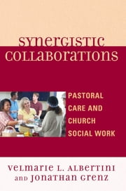Synergistic Collaborations - Pastoral Care and Church Social Work ebook by Velmarie L. Albertini,Jonathan Grenz