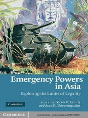 Emergency Powers in Asia - Exploring the Limits of Legality ebook by Victor V. Ramraj,Arun K. Thiruvengadam