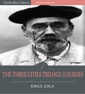 The Three Cities Trilogy: Lourdes (Illustrated Edition) ebook by Emile Zola