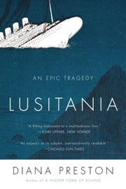 Lusitania - An Epic Tragedy ebook by Diana Preston