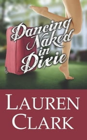 Dancing Naked in Dixie ebook by Lauren Clark