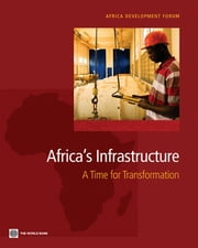 Africa's Infrastructure: A Time For Transformation ebook by Foster Vivien; Briceño-Garmendia Cecilia M.