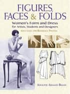 Figures, Faces & Folds - Women's Form and Dress for Artists, Students and Designers ebook by Adolphe Armand Braun