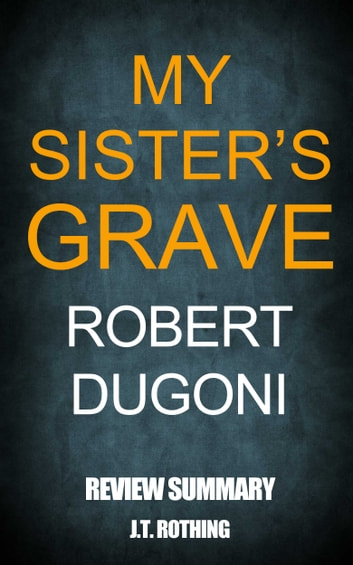 My Sister's Grave by Robert Dugoni - Review Summary ebook by J.T. Rothing