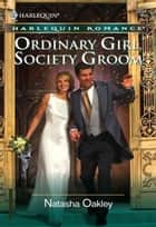 Ordinary Girl, Society Groom ebook by Natasha Oakley