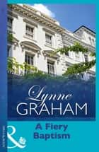 A Fiery Baptism (Mills & Boon Modern) ebook by Lynne Graham