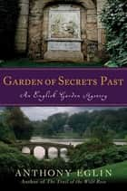Garden of Secrets Past ebook by Anthony Eglin