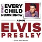 What Every Child Needs To Know About Elvis Presley ebook by R. Bradley Snyder, Robert Kempe, Marc Engelsgjerd