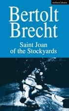 Saint Joan of the Stockyards ebook by Bertolt Brecht, Ralph Manheim
