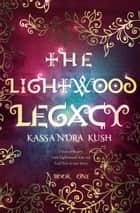 The Lightwood Legacy ebook by Kassandra Kush