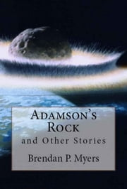 Adamson's Rock and Other Stories ebook by Brendan P. Myers