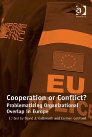 Cooperation or Conflict? - Problematizing Organizational Overlap in Europe ebook by Dr Carmen Gebhard,Dr David J Galbreath